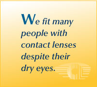 We fit many people with contact lenses, despite their dry eyes.